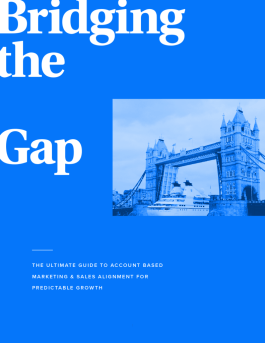 Bridging The Gap: The Ultimate Guide To Account Based Marketing & Sales Alignment