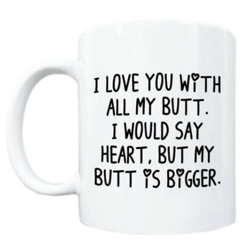Love You With My Butt Mug