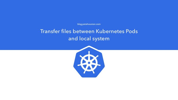 Transfer files between Kubernetes Pods and local system