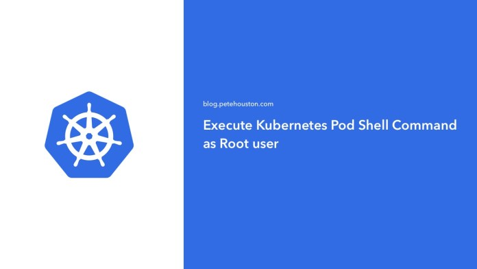 Execute Kubernetes Pod Shell Command as Root user