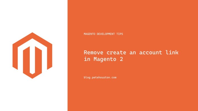 Remove create an account link in Magento 2