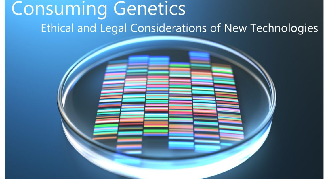 """Poster of """"Consuming Genetics: Ethical and Legal Considerations of New Technologies"""""""