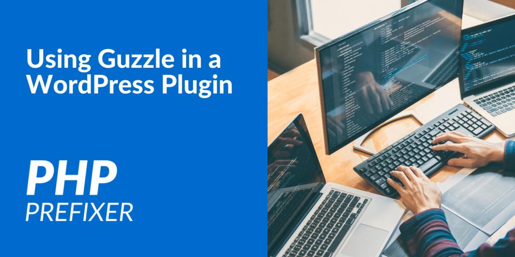 Using Guzzle in a WordPress plugin with PHP-Prefixer