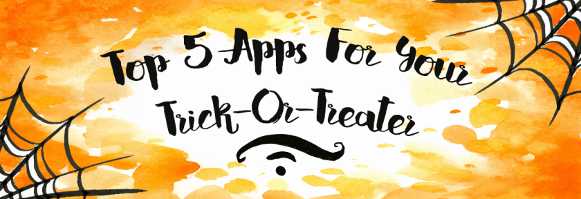 Top 5 Apps for Your Trick-Or-Treater