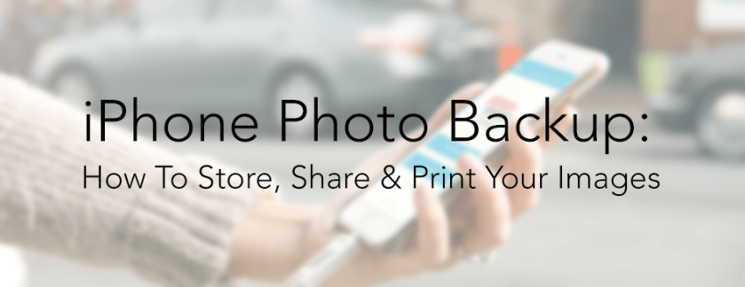 iPhone Photo Backup: How To Store, Share & Print Your Images