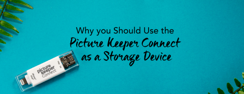 Why you Should Use the Picture Keeper Connect as a Storage Device
