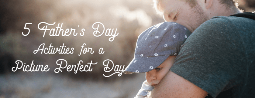 5 Father's Day Activities for a Picture Perfect Day