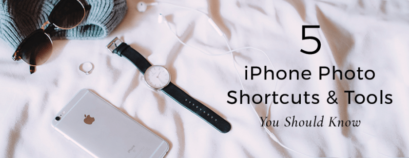 5 iPhone Photo Shortcuts and Tools You Should Know