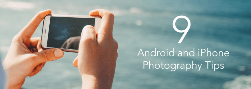 9 Android and iPhone Photography Tips