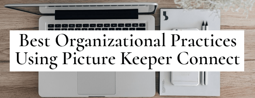 Best Organizational Practices Using Picture Keeper Connect