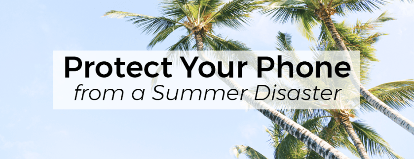 How to Protect Your Phone from a Summer Disaster