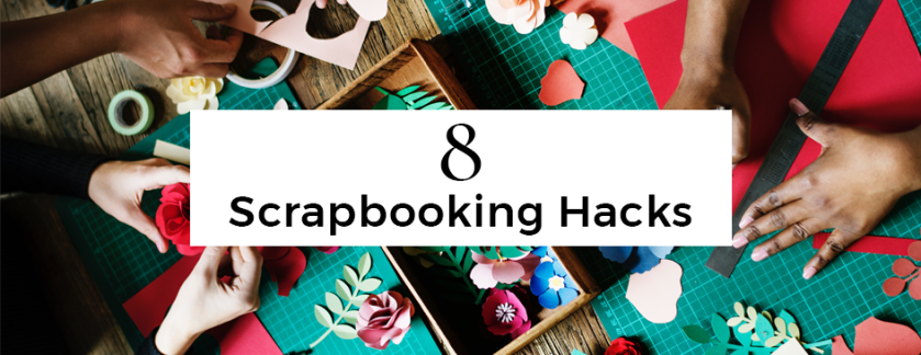 8 Scrapbooking Hacks