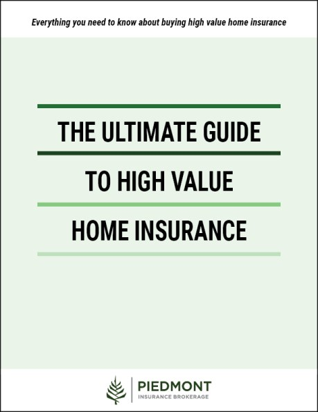 High value home insurance: The Ultimate Guide cover by Piedmont Brokerage