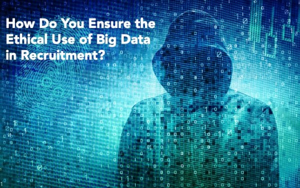 How to ensure the ethical use of big data in recruitment