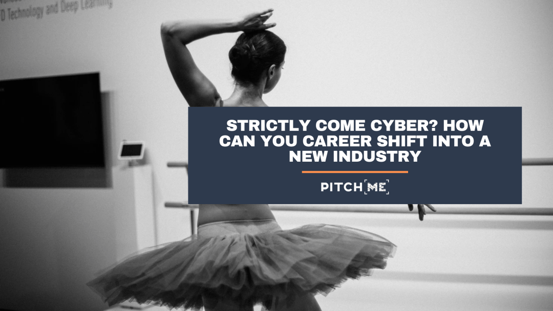Strictly Come Cyber? How can you career shift into a new industry.