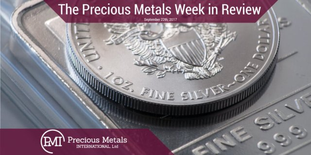 The Precious Metals Week in Review - September 22, 2017 - Precious Metals International
