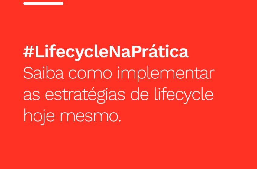 Entenda como as estratégias de lifecycle funcionam na prática.
