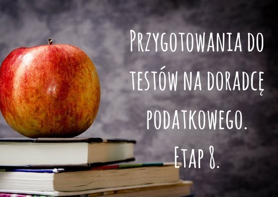 Przygotowania do części testowej egzaminu na doradcę podatkowego – etap ósmy