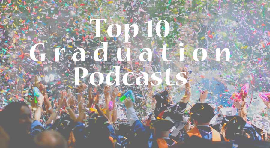 Top-10-Graduation-Podcasts
