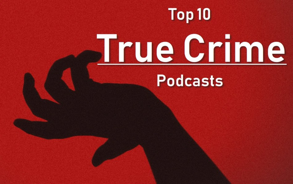 Top 10 True Crime Podcasts