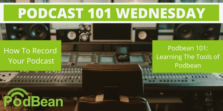 Podcast 101 Wednesdays, featuring Podbean's HOW TO RECORD YOUR PODCAST webinar and PODBEAN 101: LEARNING THE TOOLS OF PODBEAN webinar.
