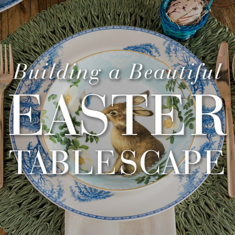 Building a Beautiful Easter Tablescape
