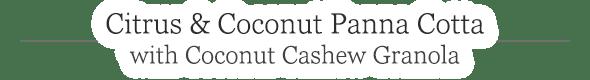 Citrus & Coconut Panna Cotta with Coconut Cashew Granola