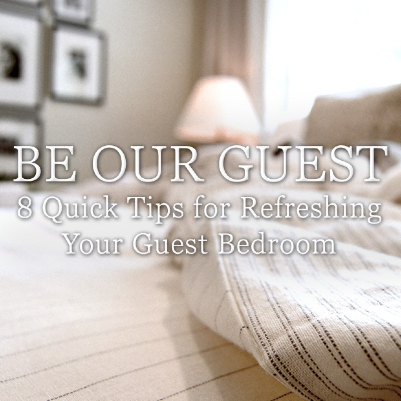 Be Our Guest: 8 Quick Tips for Refreshing Your Guest Room