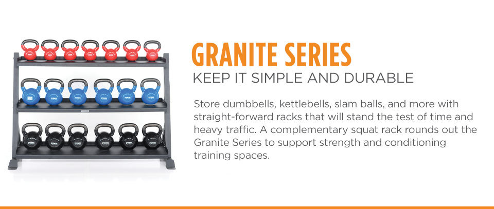 Granite Storage Series - Store dumbbells, kettlebells, slam balls, and more with straight-forward racks that will stand the test of time and heavy traffic. A complementary squat rack rounds out the Granite Series to support strength and conditioning training spaces.