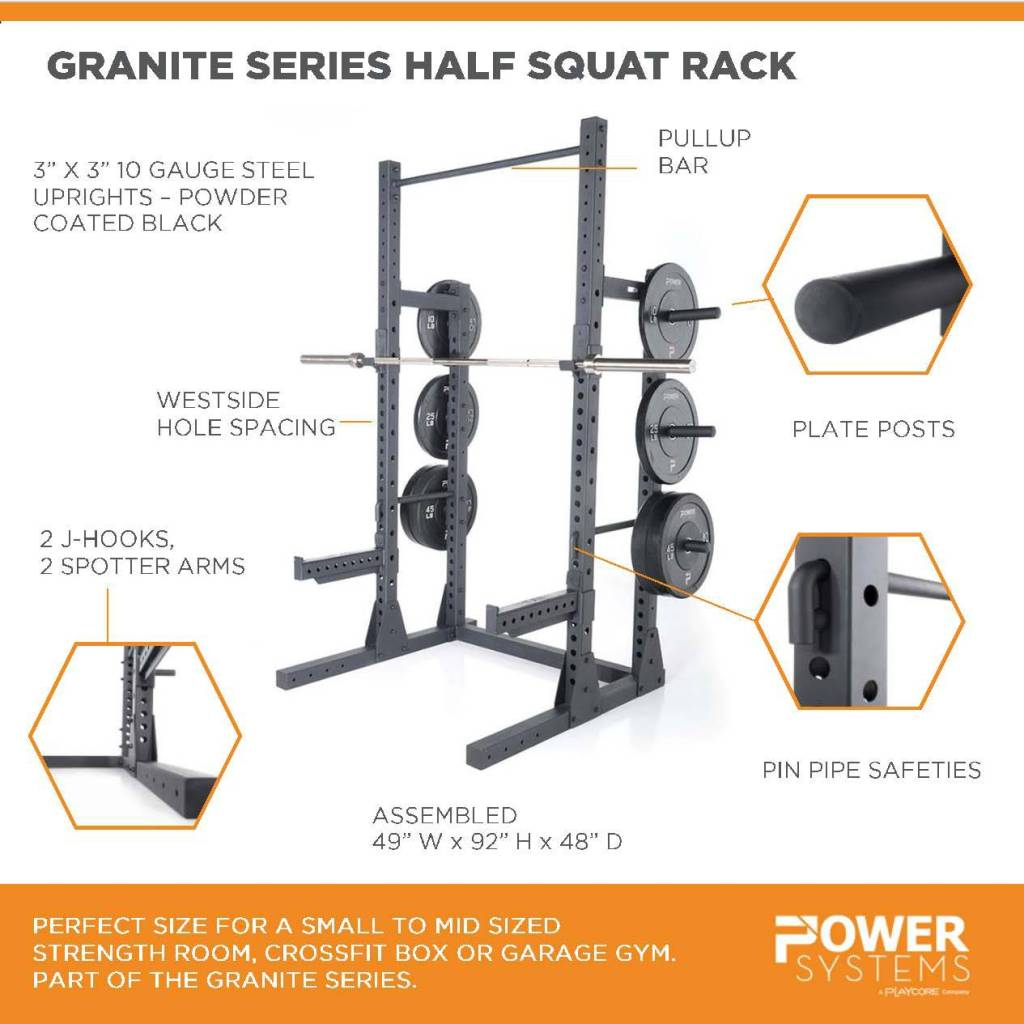 "Granite Series Half Squat Rack. Perfect size for a small to mid sized strength room, crossfit box or garage gym. Part of the Granite Series. 3"" x 3"" 10 gauge steel-powder coated black. Pullup bar. Plate posts. Pin pipe safeties. Westside hold spacing. 2 J-hooks, 2 spotter arms. Assembled 49""W x 92""H x 48""D"