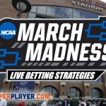 March Madness Live Betting Strategies