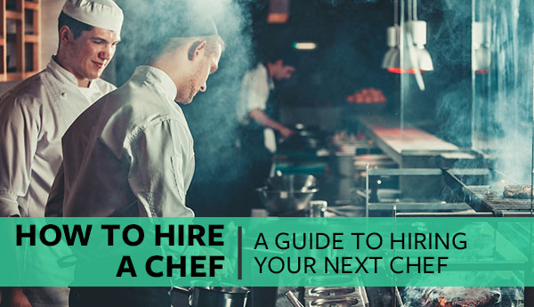 How To Hire A Chef The Complete Guide To Hiring A Chef