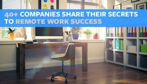 40+ Companies Share Their Secrets to Remote Work Success