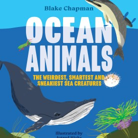 The cover of Ocean Animals: The Weirdest, Smartest and Sneakiest Sea Creatures featuring colourful illustrations of animals under the sea