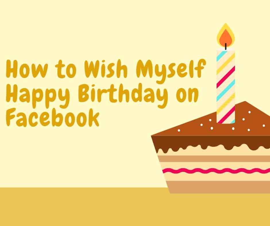 How To Wish Myself Happy Birthday On Facebook