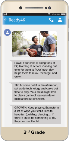 FACT: Your child is doing tons of big learning at school. Carving out time for them to PLAY each day helps them relax, recharge, and grow! TIP: At some point in the afternoon, set aside technology and care out some time to play. Your child might love to play a game of toss outside or build a fort out of sheets.