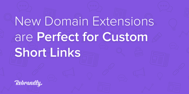 why new domain names are perfect for custom short links