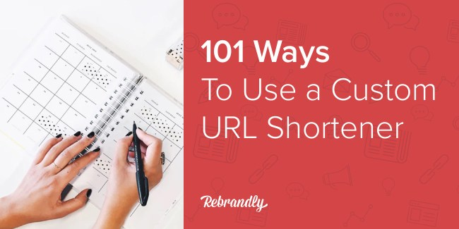 101 Ways to Use a Custom URL Shortener