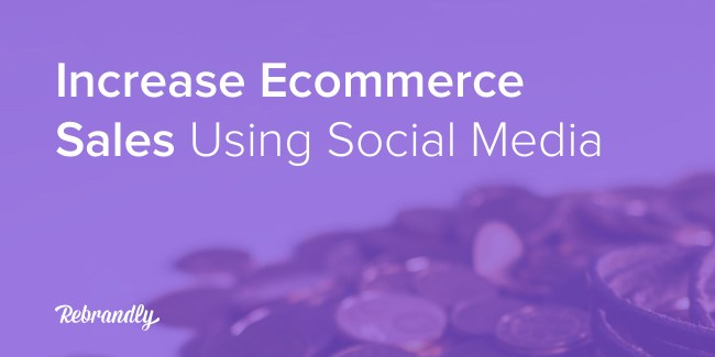 Increase ecommerce sales using social media