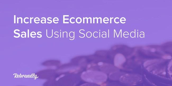 Increase ecommerce sales using social media
