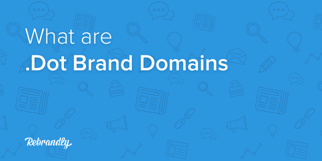 Dot brand domains - what are they?