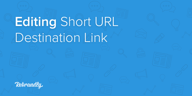 Editing Short URL Destination Link