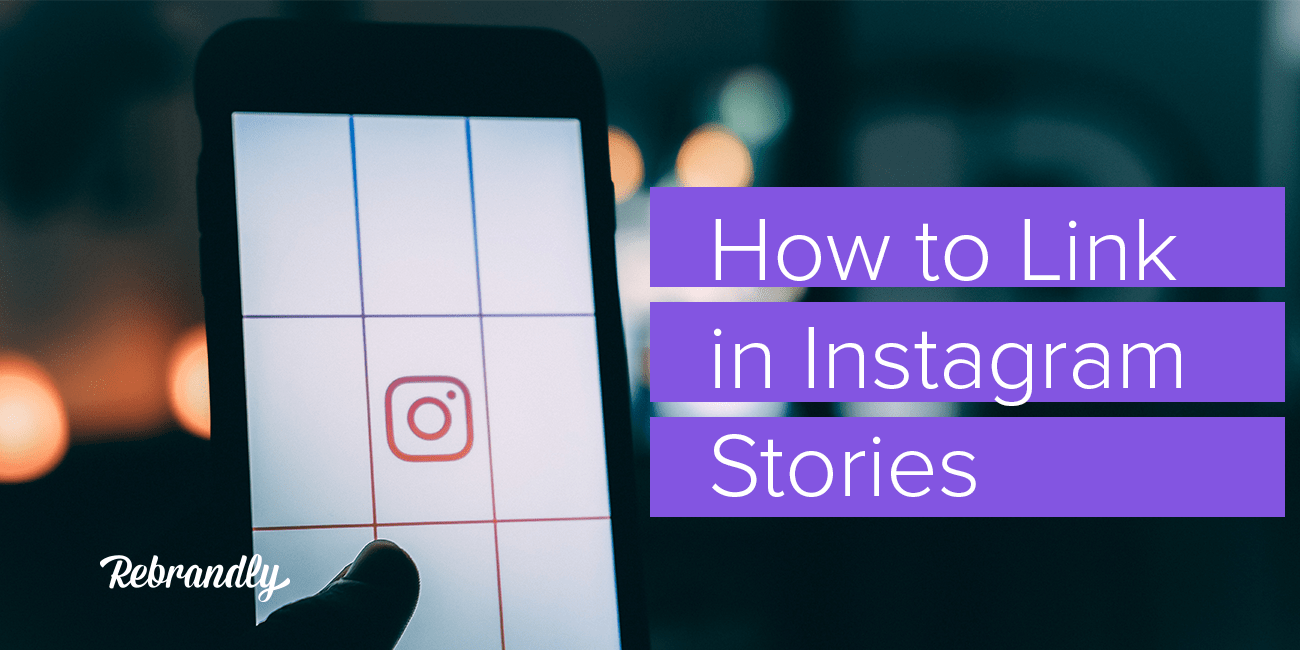 Linking on Instagram: How to Link in Instagram Stories - Rebrandly Blog