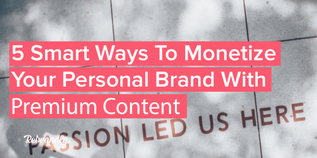 5 smart ways to monetize your personal brand with premium content