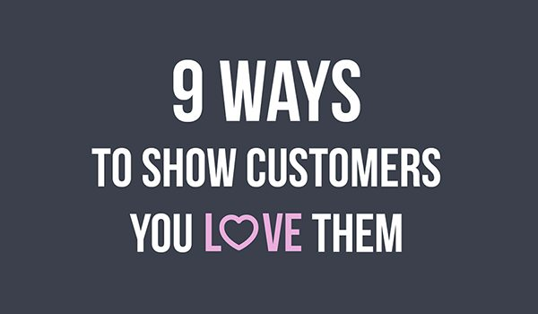 Customer Satisfaction: 9 Ways To Show Customers You Love Them