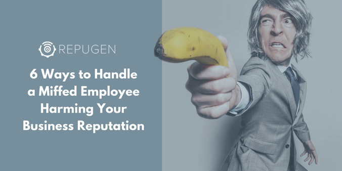 6 Ways to Handle a Miffed Employee Harming Your Business Reputation