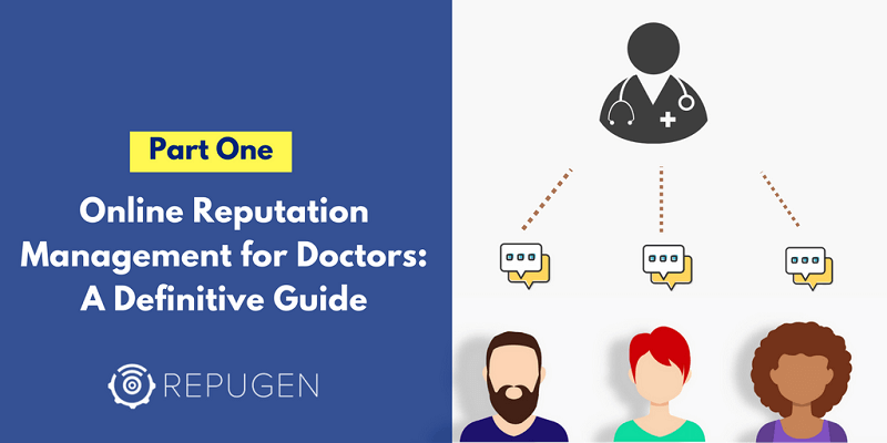 Online Reputation Management for Doctors: A Definitive Guide [Part One]