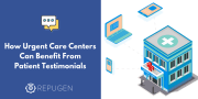 Patient Testimonials: How Urgent Cares Can Benefit from Them