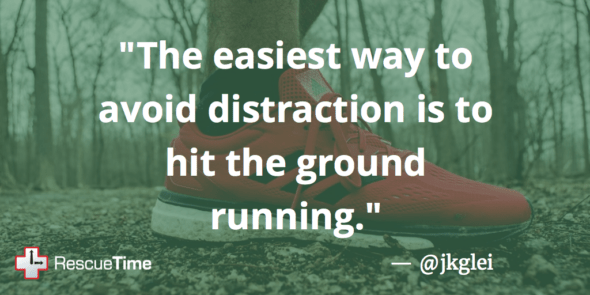 The easiest way to avoid distraction is to hit the ground running — @jkglei