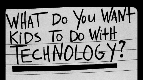 What do you want students to do with technology